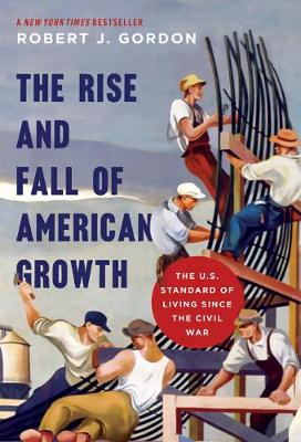 The Rise and Fall of American Growth by Robert J. Gordon