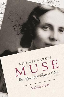 Kierkegaard's Muse: The Mystery of Regine Olsen by Joakim Garff