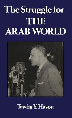 The Struggle for the Arab World by Tawfig Y. Hasou