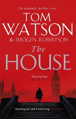 The House: The most utterly gripping, must-read political thriller of the twenty-first century by Tom Watson