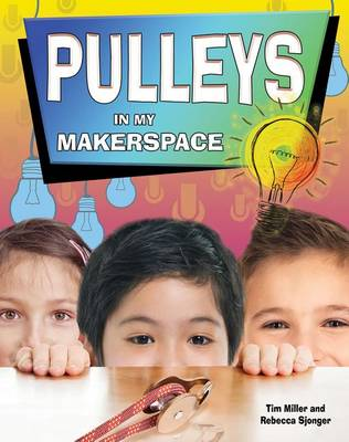 Pulleys in My Makerspace - Simple Machines in My Makerspace by Miller Tim