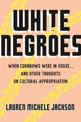 White Negroes: When Cornrows Were in Vogue ... and Other Thoughts on Cultural Appropriation by Lauren Jackson