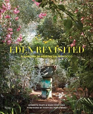 Eden Revisited: A Garden in Northern Morocco by Umberto Pasti