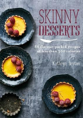 Skinny Desserts: 80 flavour-packed recipes of less than 300 calories by Kathryn Bruton