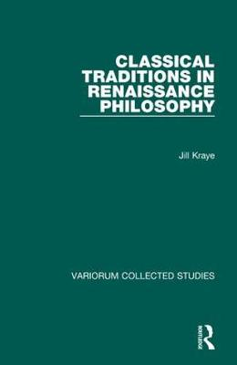 Classical Traditions in Renaissance Philosophy by Jill Kraye