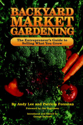 Backyard Market Gardening by Andy Lee