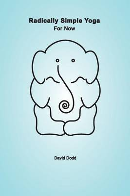 Radically Simple Yoga by David Dodd