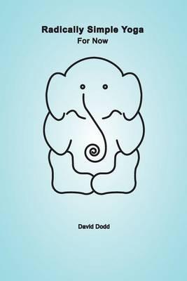 Radically Simple Yoga by David Dodd