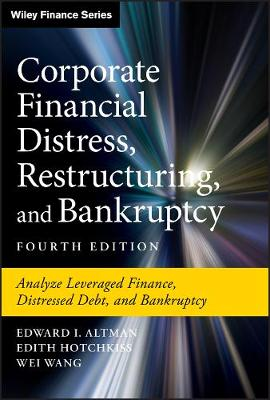 Corporate Financial Distress, Restructuring, and Bankruptcy: Analyze Leveraged Finance, Distressed Debt, and Bankruptcy by Edward I. Altman