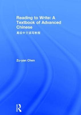 Reading to Write: A Textbook of Advanced Chinese by Zu-yan Chen