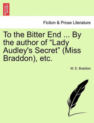 To the Bitter End ... by the Author of 'Lady Audley's Secret' (Miss Braddon), Etc. Vol. II. by Mary Elizabeth Braddon