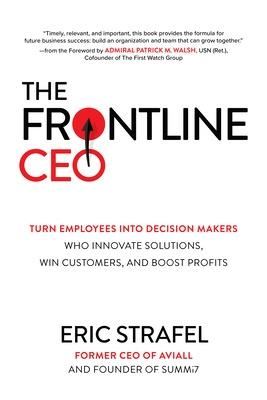 The Frontline CEO: Turn Employees into Decision Makers Who Innovate Solutions, Win Customers, and Boost Profits book
