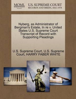 Nyberg, as Administrator of Bergman's Estate, in Re V. United States U.S. Supreme Court Transcript of Record with Supporting Pleadings by Harry Faber White