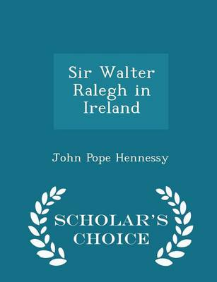 Sir Walter Ralegh in Ireland - Scholar's Choice Edition by John Pope Hennessy