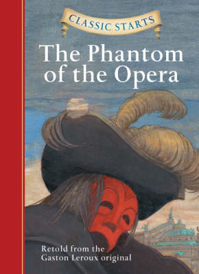 Classic Starts (R): The Phantom of the Opera by Gaston Leroux