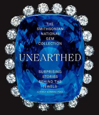 The Smithsonian National Gem Collection-Unearthed: Surprising Stories Behind the Jewels by Jeffrey Edward Post