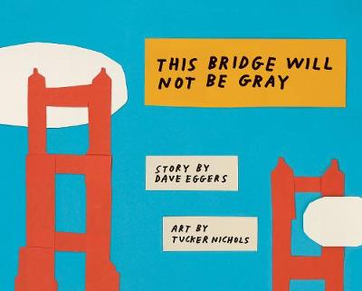 This Bridge Will Not Be Gray by Dave Eggers