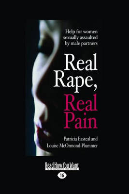 Real Rape, Real Pain: Help for Women Sexually Assaulted by Male Partners by Patricia Easteal
