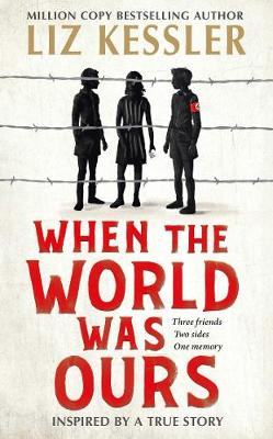 When The World Was Ours: A book about finding hope in the darkest of times by Liz Kessler