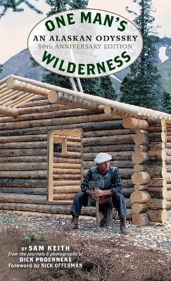 One Man's Wilderness, 50th Anniversary Edition: An Alaskan Odyssey by Richard Louis Proenneke