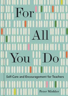 For All You Do: Self-Care and Encouragement for Teachers book