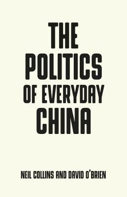 The Politics of Everyday China by Neil Collins