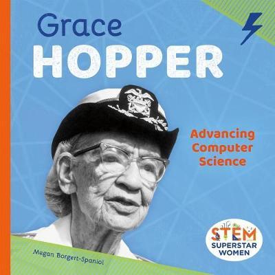 Grace Hopper: Advancing Computer Science by Megan Borgert-Spaniol