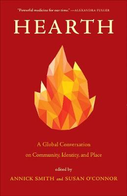 Hearth: A Global Conversation on Identity, Community, and Place by Annick Smith