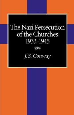 The Nazi Persecution of the Churches, 1933-1945 by J. S. Conway