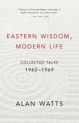 Eastern Wisdom, Modern Life by Alan Watts