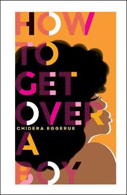 How To Get Over A Boy by Chidera Eggerue
