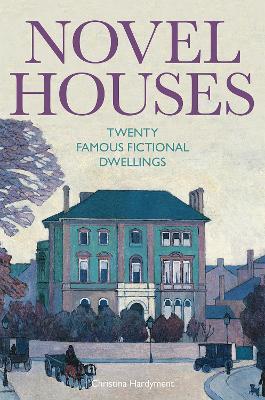 Novel Houses: Twenty Famous Fictional Dwellings by Christina Hardyment