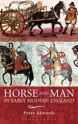 Horse and Man in Early Modern England by Peter Edwards