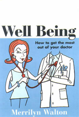 Well Being: How to Get the Most out of Your Doctor by Merrilyn Walton
