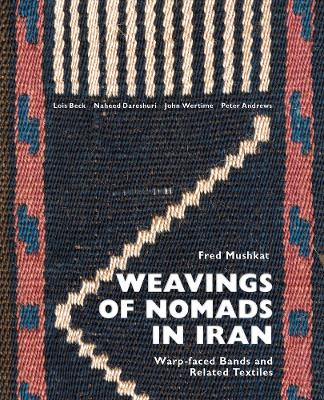 Weavings of Nomads in Iran:: Warp-faced Bands and Related Textiles by Fred Mushkat