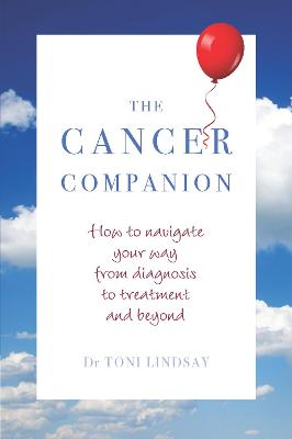 The Cancer Companion: How to Navigate Your Way from Diagnosis to Treatment and Beyond by Toni Lindsay