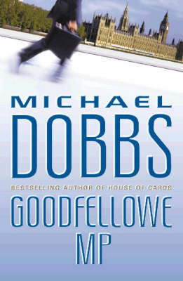 Goodfellowe MP by Michael Dobbs