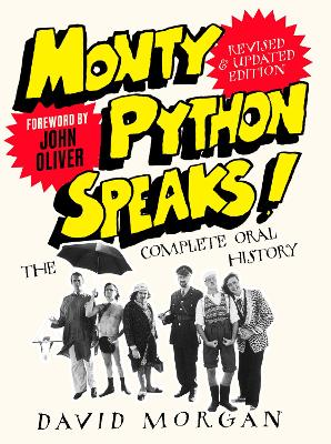 Monty Python Speaks! Revised and Updated Edition: The Complete Oral History by David Morgan