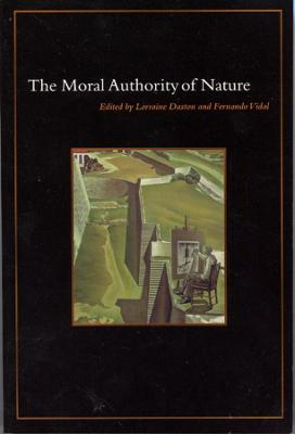 The Moral Authority of Nature by Lorraine Daston