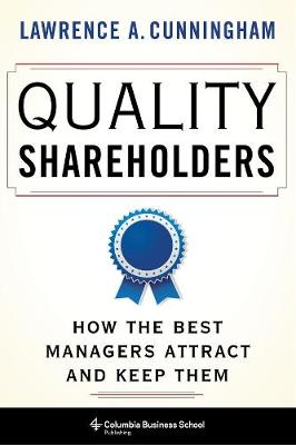 Quality Shareholders: How the Best Managers Attract and Keep Them by Lawrence Cunningham