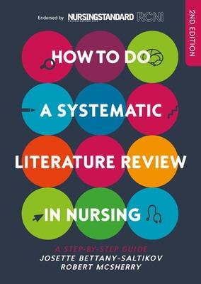 How to do a Systematic Literature Review in Nursing: A step-by-step guide by Josette Bettany-Saltikov