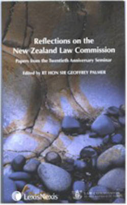 Reflections on the New Zealand Law Commission: Papers from the Twentieth Century Anniversary Seminar by Geoffrey W.R. Palmer