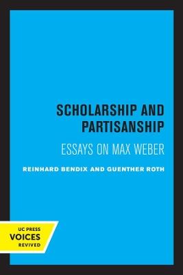Scholarship and Partisanship: Essays on Max Weber by Reinhard Bendix