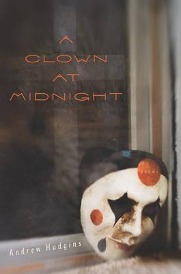 A Clown at Midnight by Andrew Hudgins