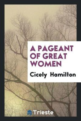 A Pageant of Great Women by Cicely Hamilton