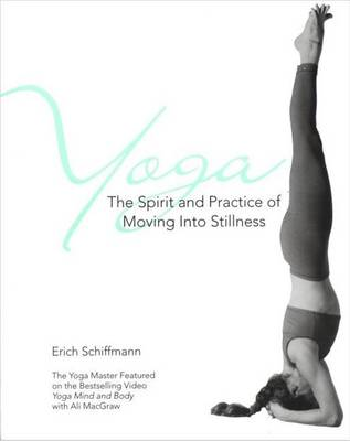 Yoga The Spirit And Practice Of Moving Into Stillness by Erich Schiffmann
