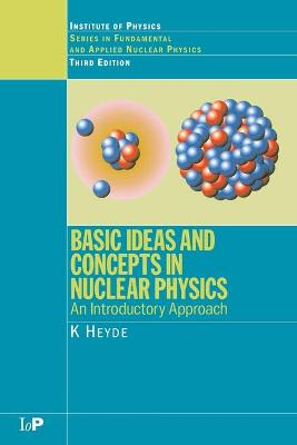 Basic Ideas and Concepts in Nuclear Physics by K. Heyde