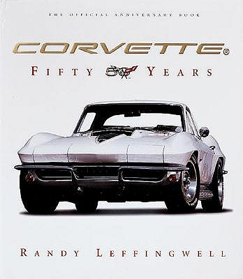 Corvette Fifty Years by Randy Leffingwell
