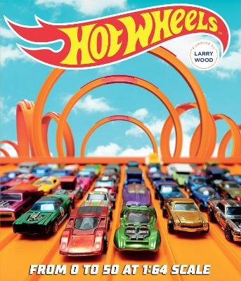 Hot Wheels: From 0 to 50 at 1:64 Scale book