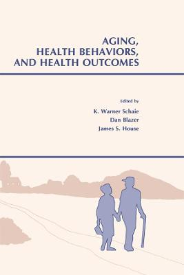 Aging, Health Behaviors, and Health Outcomes by K. Warner Schaie